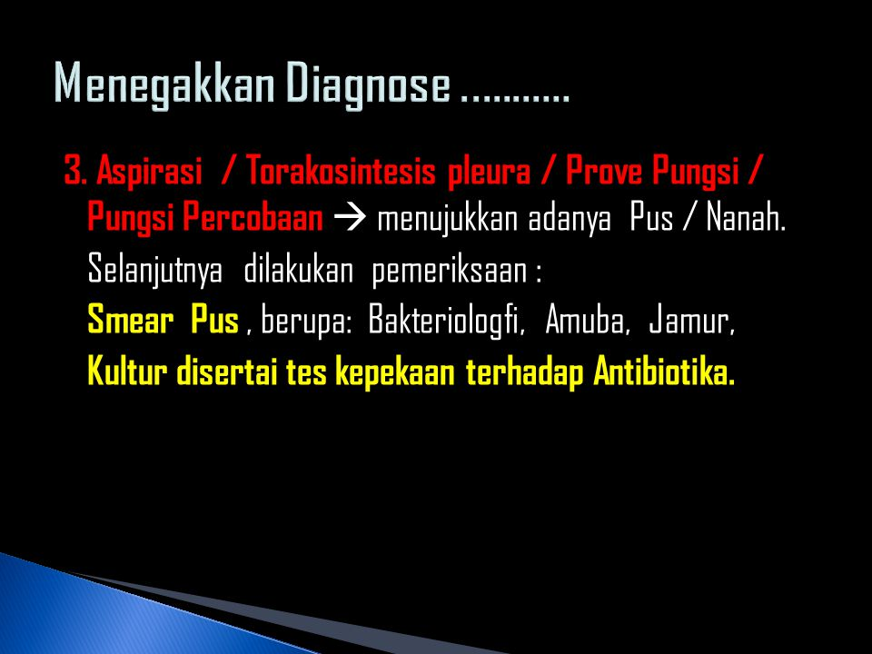 1.Pengosongan cavum pleura dari nanah 2. Pemberian antibiotika ( Antibiotika broad spectrum ) 3.