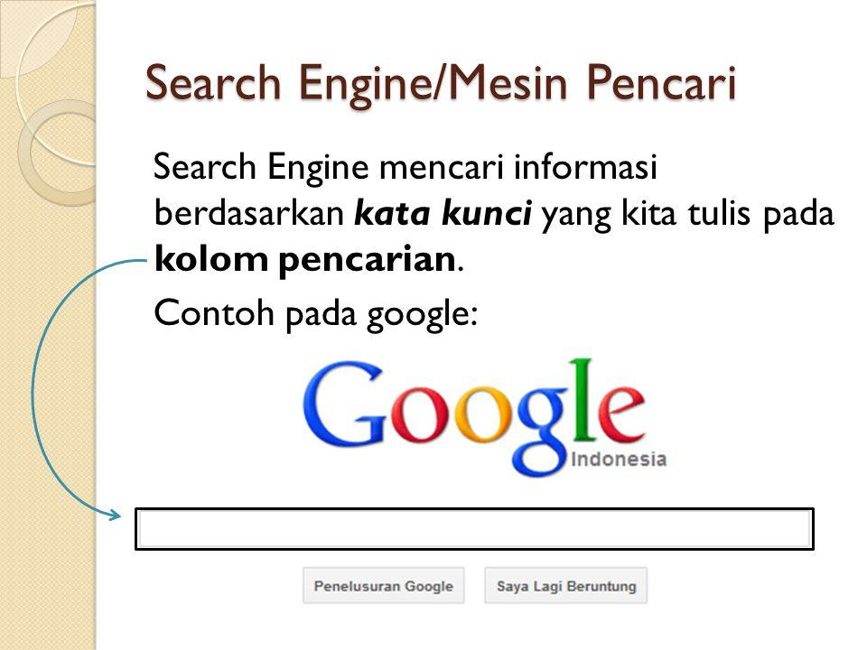 Search Engine/Mesin Pencari Search Engine mencari informasi berdasarkan kata kunci yang kita tulis pada kolom pencarian.