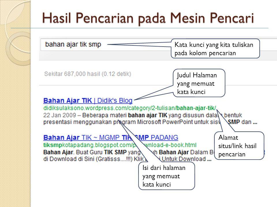 Search Engine/Mesin Pencari Search Engine mencari informasi berdasarkan kata kunci yang kita tulis pada kolom pencarian. Contoh pada google: