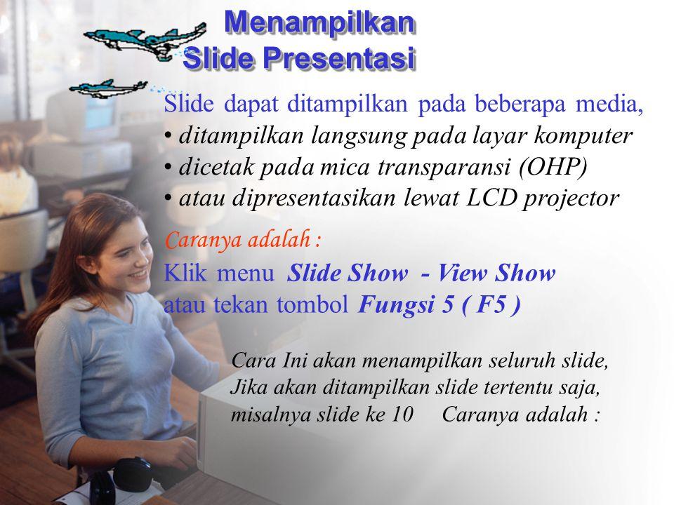 Menampilkan Slide Presentasi Slide dapat ditampilkan pada beberapa media, • d• ditampilkan langsung pada layar komputer • dicetak pada mica transparan