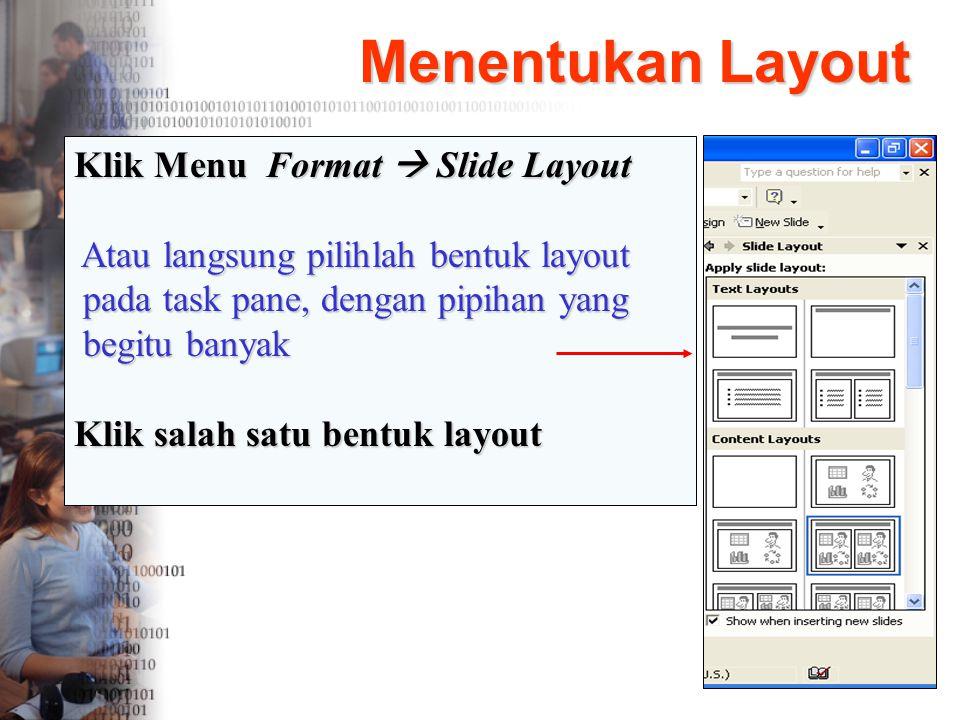 Menentukan Layout Klik Menu Format  Slide Layout Atau langsung pilihlah bentuk layout pada task pane, dengan pipihan yang begitu banyak Klik salah sa