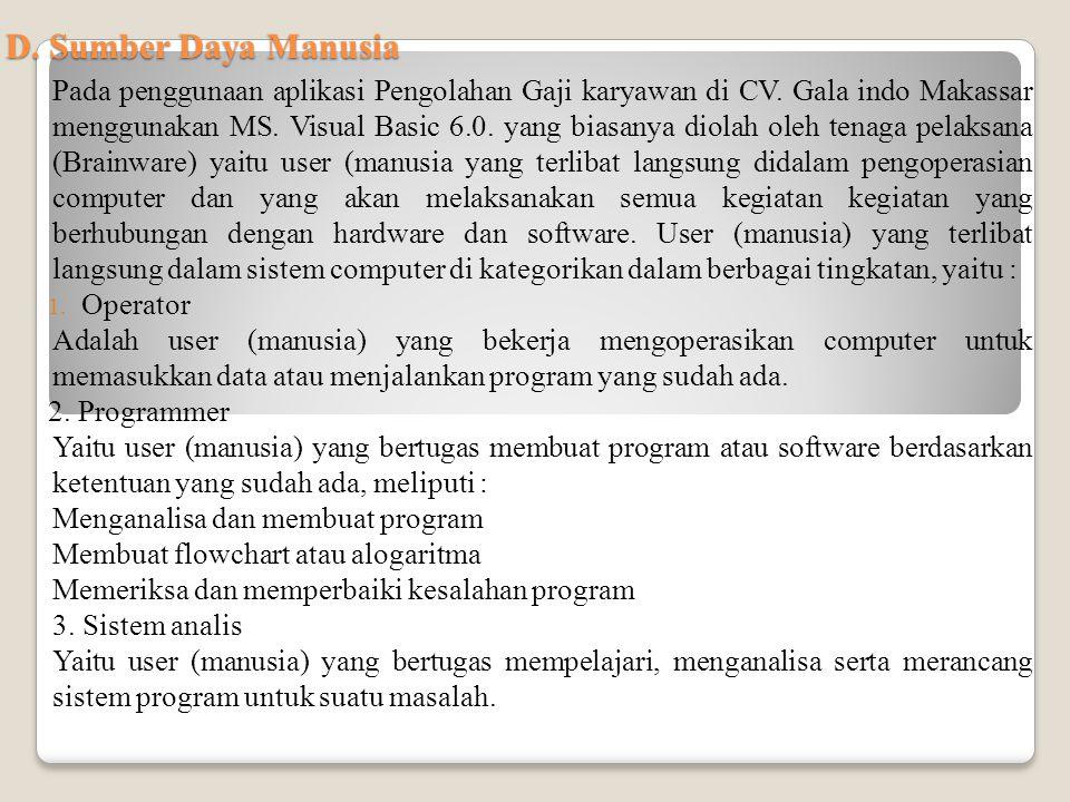 D. Sumber Daya Manusia Pada penggunaan aplikasi Pengolahan Gaji karyawan di CV. Gala indo Makassar menggunakan MS. Visual Basic 6.0. yang biasanya dio