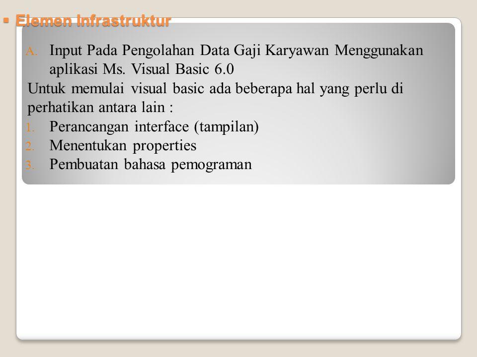  Elemen Infrastruktur A. Input Pada Pengolahan Data Gaji Karyawan Menggunakan aplikasi Ms. Visual Basic 6.0 Untuk memulai visual basic ada beberapa h