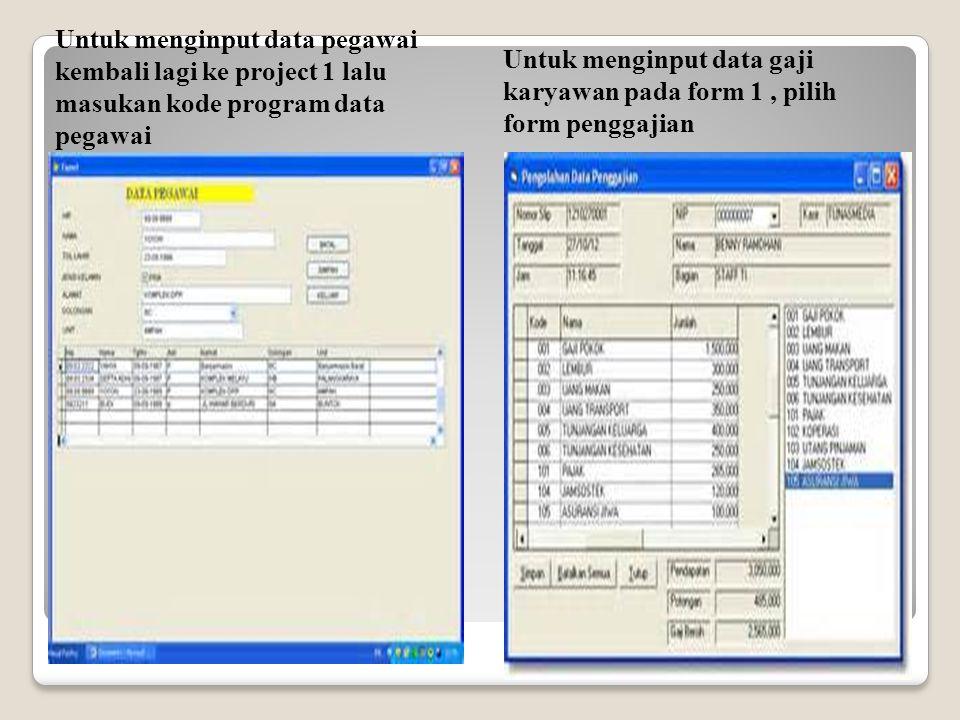 Untuk menginput data pegawai kembali lagi ke project 1 lalu masukan kode program data pegawai Untuk menginput data gaji karyawan pada form 1, pilih fo