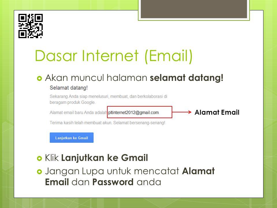  Akan muncul halaman selamat datang!  Klik Lanjutkan ke Gmail  Jangan Lupa untuk mencatat Alamat Email dan Password anda Dasar Internet (Email) Ala