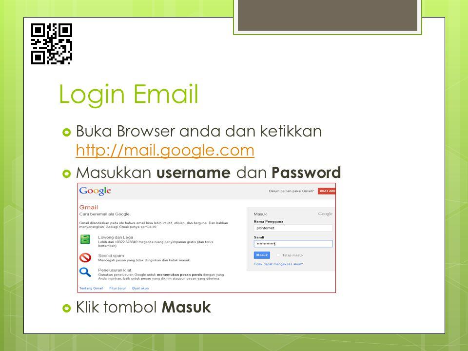  Buka Browser anda dan ketikkan http://mail.google.com http://mail.google.com  Masukkan username dan Password  Klik tombol Masuk Login Email