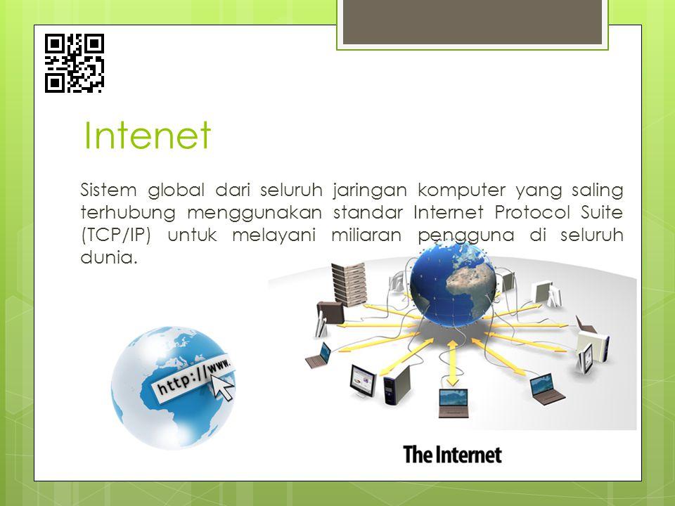 Intenet Sistem global dari seluruh jaringan komputer yang saling terhubung menggunakan standar Internet Protocol Suite (TCP/IP) untuk melayani miliara
