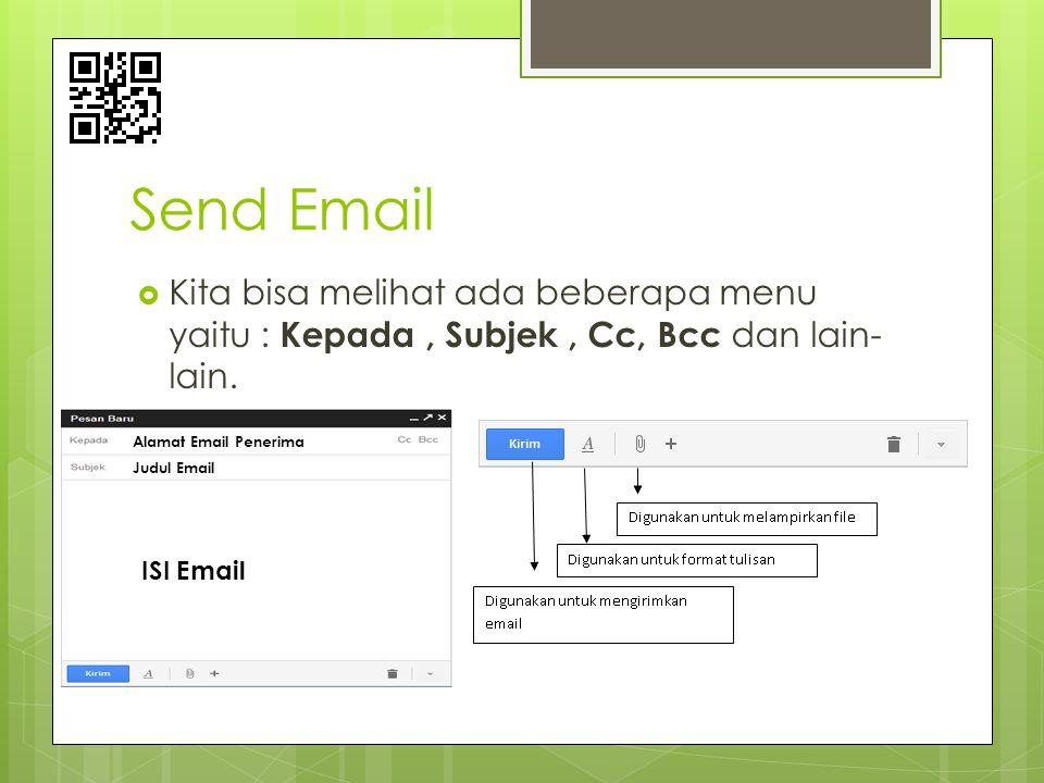 Send Email  Kita bisa melihat ada beberapa menu yaitu : Kepada, Subjek, Cc, Bcc dan lain- lain. ISI Email Judul Email Alamat Email Penerima