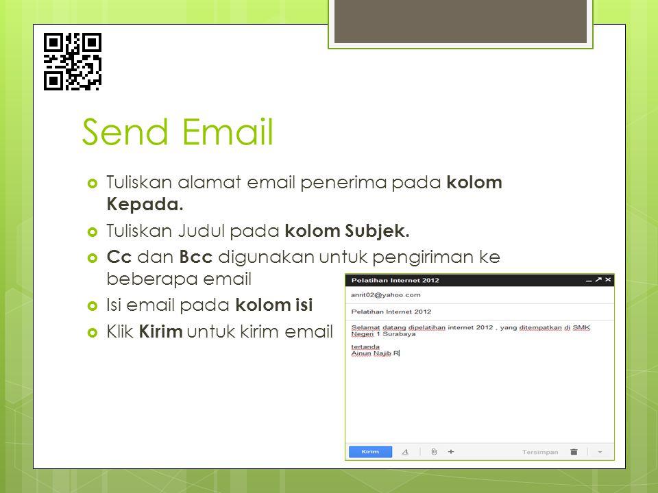 Send Email  Tuliskan alamat email penerima pada kolom Kepada.  Tuliskan Judul pada kolom Subjek.  Cc dan Bcc digunakan untuk pengiriman ke beberapa