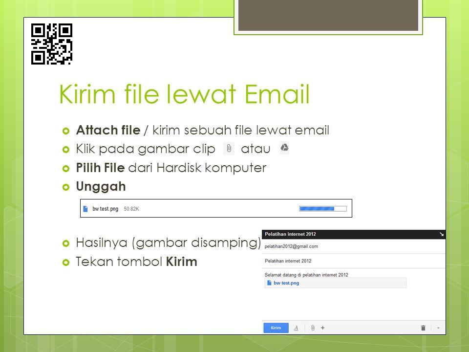 Kirim file lewat Email  Attach file / kirim sebuah file lewat email  Klik pada gambar clip atau  Pilih File dari Hardisk komputer  Unggah  Hasiln