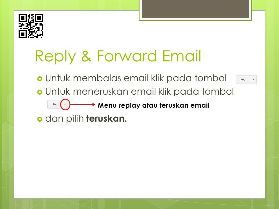 Reply & Forward Email  Untuk membalas email klik pada tombol  Untuk meneruskan email klik pada tombol  dan pilih teruskan. Menu replay atau teruska