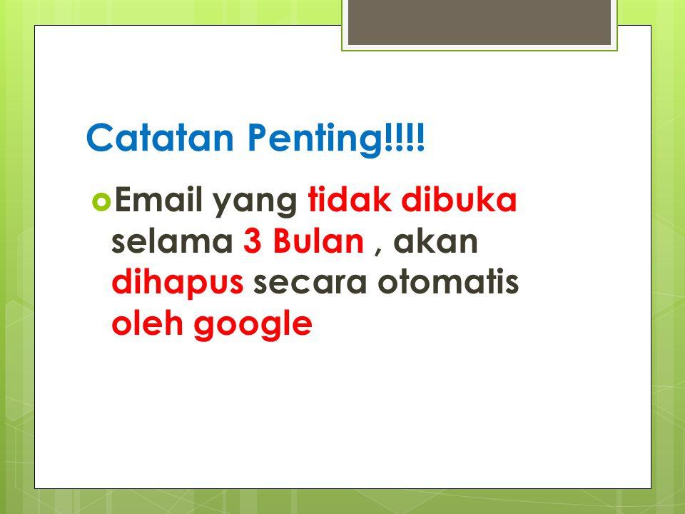 Catatan Penting!!!!  Email yang tidak dibuka selama 3 Bulan, akan dihapus secara otomatis oleh google