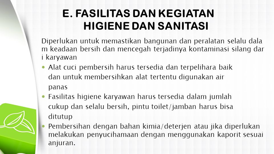 E. FASILITAS DAN KEGIATAN HIGIENE DAN SANITASI Diperlukan untuk memastikan bangunan dan peralatan selalu dala m keadaan bersih dan mencegah terjadinya