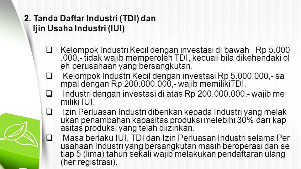  Kelompok Industri Kecil dengan investasi di bawah Rp 5.000.000,- tidak wajib memperoleh TDI, kecuali bila dikehendaki ol eh perusahaan yang bersangk
