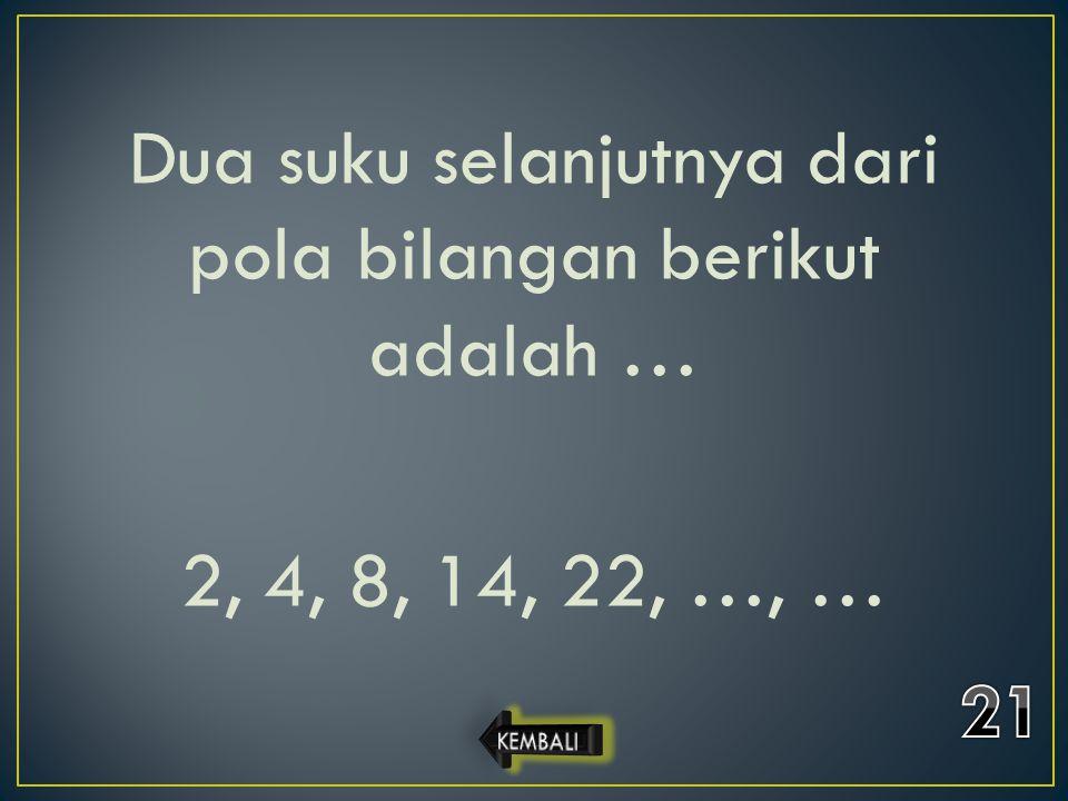 Dua suku selanjutnya dari pola bilangan berikut adalah … 2, 4, 8, 14, 22, …, …