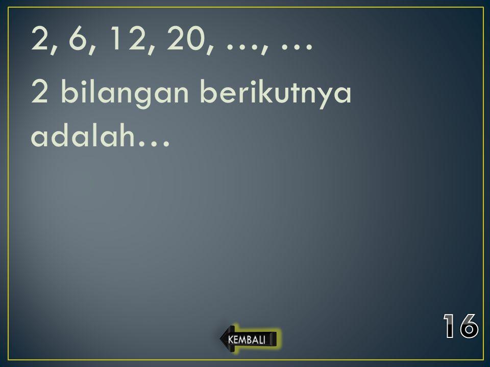 2, 6, 12, 20, …, … 2 bilangan berikutnya adalah…