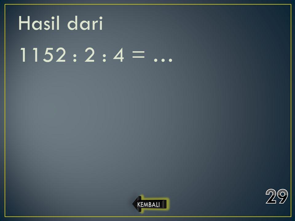 Hasil dari 1152 : 2 : 4 = …
