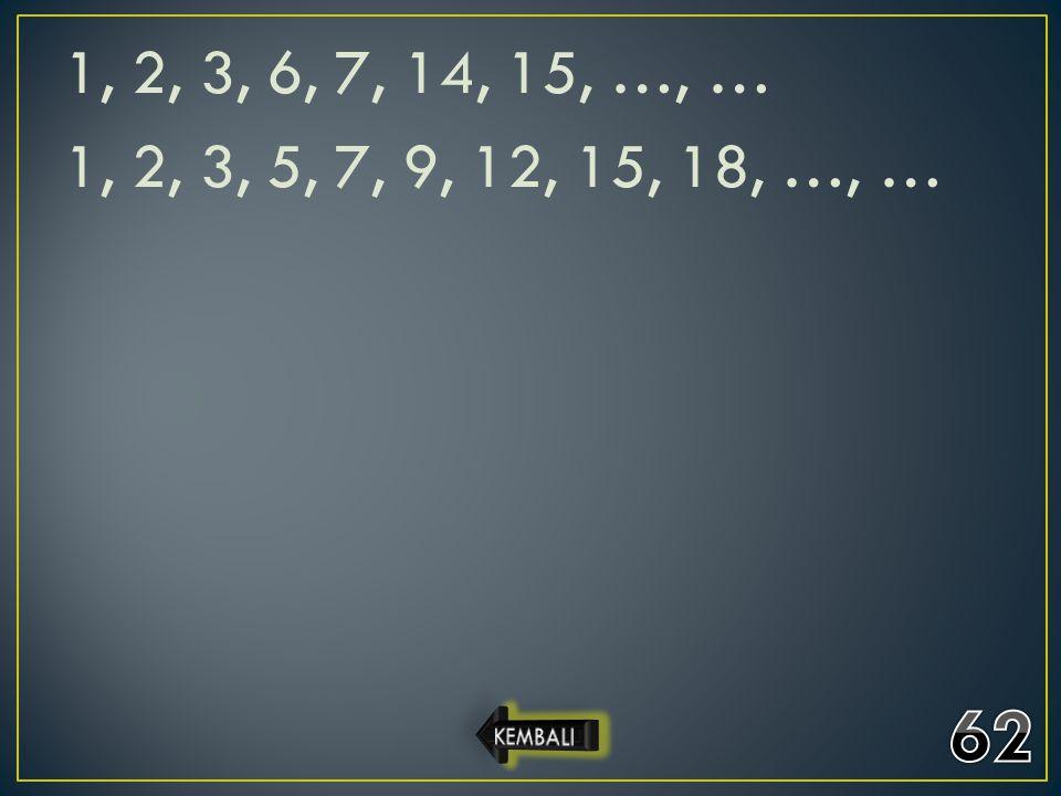 1, 2, 3, 6, 7, 14, 15, …, … 1, 2, 3, 5, 7, 9, 12, 15, 18, …, …
