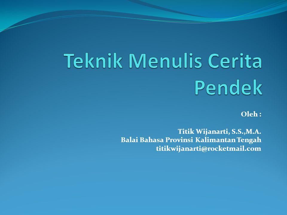 Oleh : Titik Wijanarti, S.S.,M.A. Balai Bahasa Provinsi Kalimantan Tengah titikwijanarti@rocketmail.com