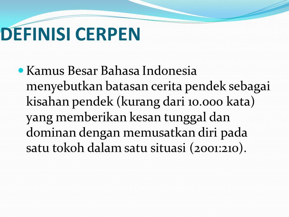 DEFINISI CERPEN  Kamus Besar Bahasa Indonesia menyebutkan batasan cerita pendek sebagai kisahan pendek (kurang dari 10.000 kata) yang memberikan kesa