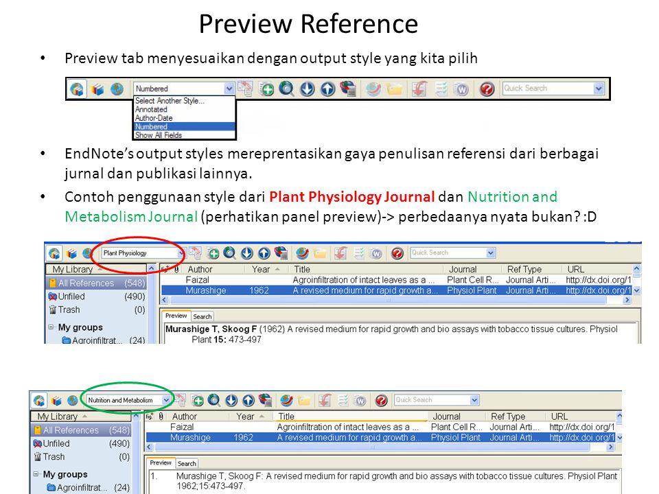 Preview Reference • Preview tab menyesuaikan dengan output style yang kita pilih • EndNote's output styles mereprentasikan gaya penulisan referensi da