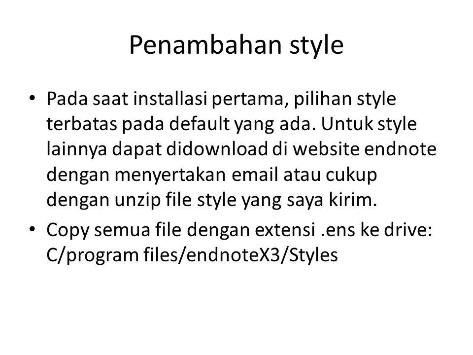 Penambahan style • Pada saat installasi pertama, pilihan style terbatas pada default yang ada. Untuk style lainnya dapat didownload di website endnote