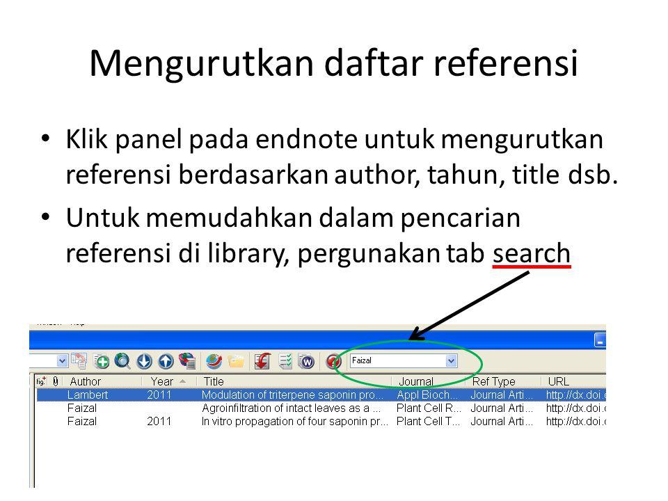 Mengurutkan daftar referensi • Klik panel pada endnote untuk mengurutkan referensi berdasarkan author, tahun, title dsb. • Untuk memudahkan dalam penc