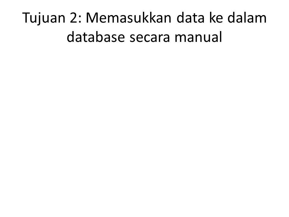 Tujuan 2: Memasukkan data ke dalam database secara manual
