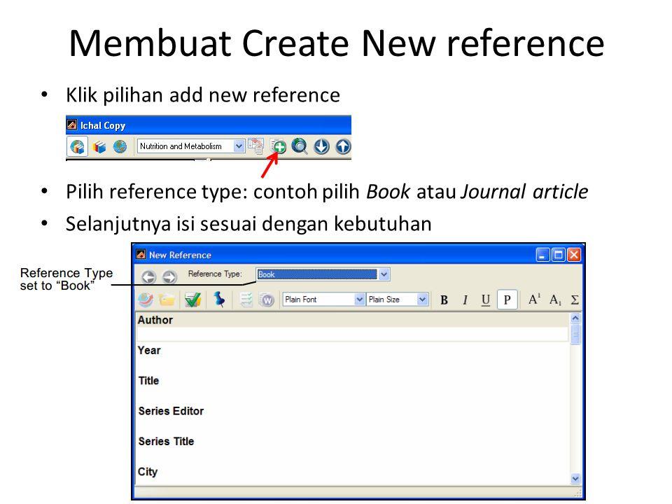 Membuat Create New reference • Klik pilihan add new reference • Pilih reference type: contoh pilih Book atau Journal article • Selanjutnya isi sesuai