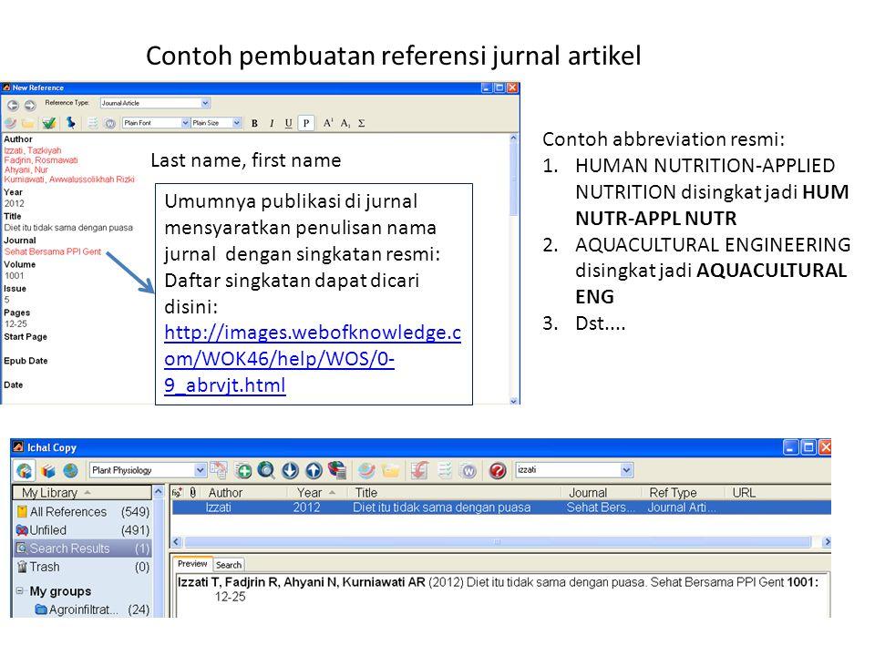 Contoh pembuatan referensi jurnal artikel Last name, first name Umumnya publikasi di jurnal mensyaratkan penulisan nama jurnal dengan singkatan resmi: