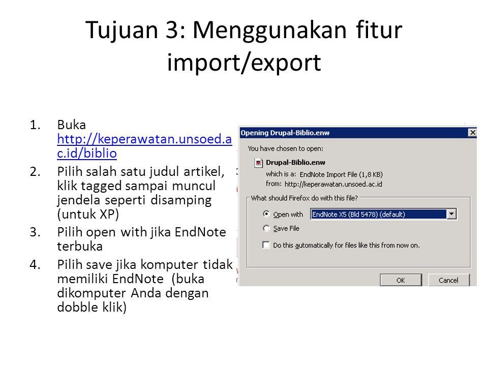 Tujuan 3: Menggunakan fitur import/export 1.Buka http://keperawatan.unsoed.a c.id/biblio http://keperawatan.unsoed.a c.id/biblio 2.Pilih salah satu ju