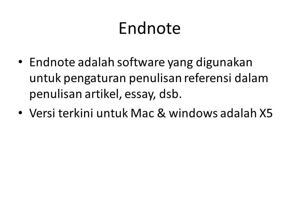 Endnote • Endnote adalah software yang digunakan untuk pengaturan penulisan referensi dalam penulisan artikel, essay, dsb. • Versi terkini untuk Mac &