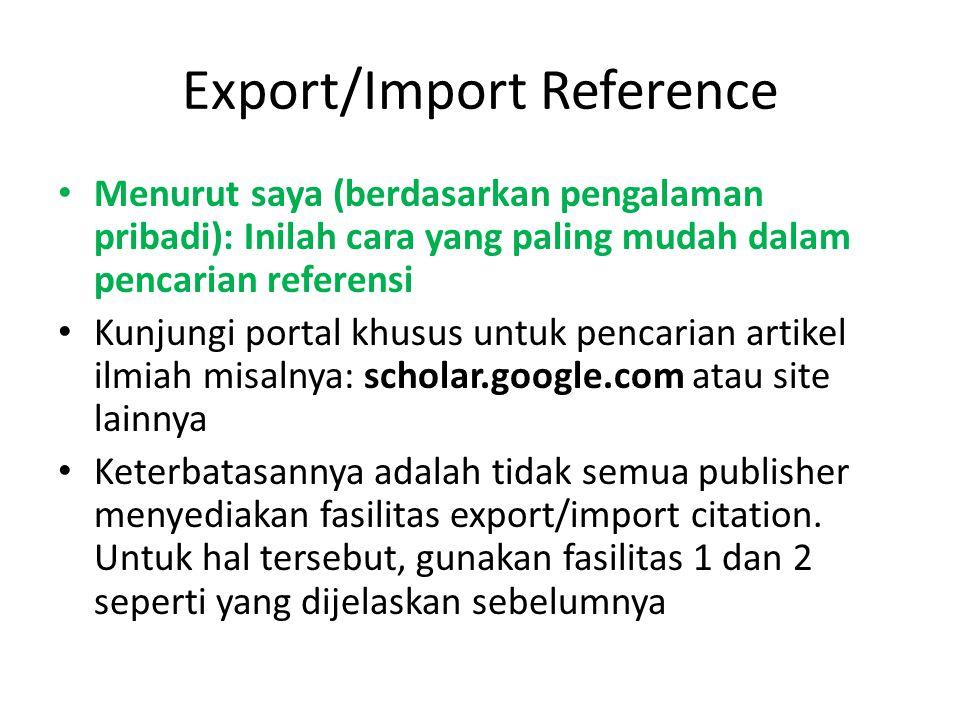 Export/Import Reference • Menurut saya (berdasarkan pengalaman pribadi): Inilah cara yang paling mudah dalam pencarian referensi • Kunjungi portal khu