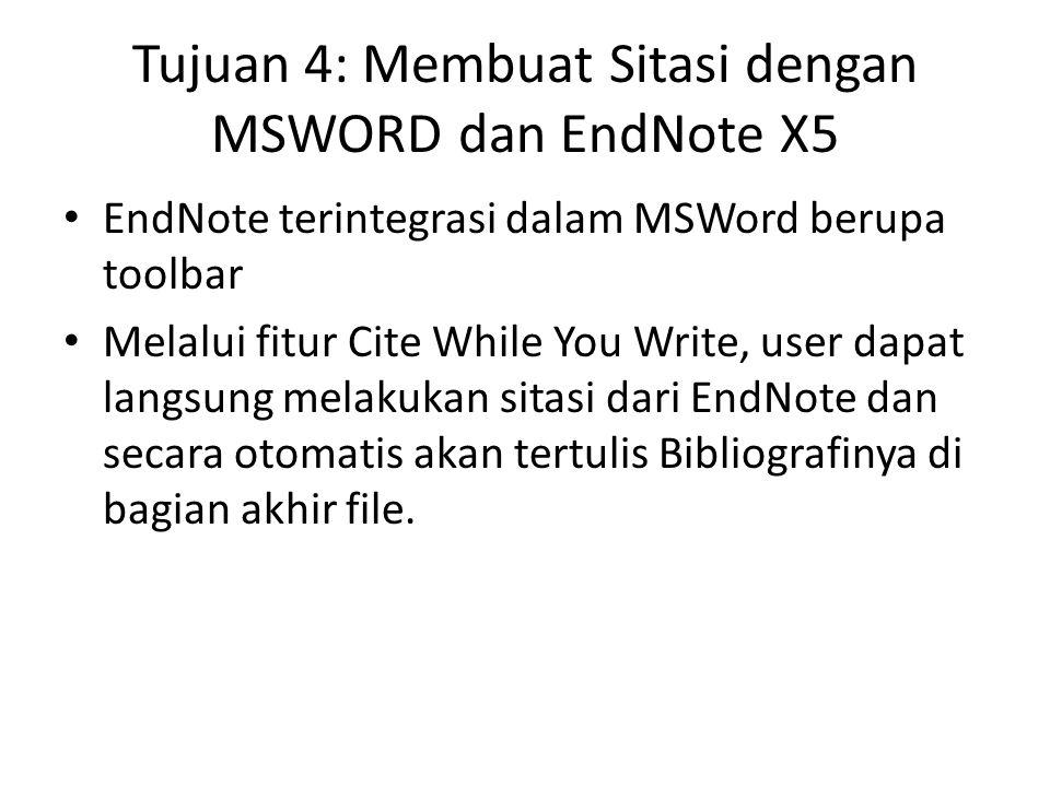 Tujuan 4: Membuat Sitasi dengan MSWORD dan EndNote X5 • EndNote terintegrasi dalam MSWord berupa toolbar • Melalui fitur Cite While You Write, user da