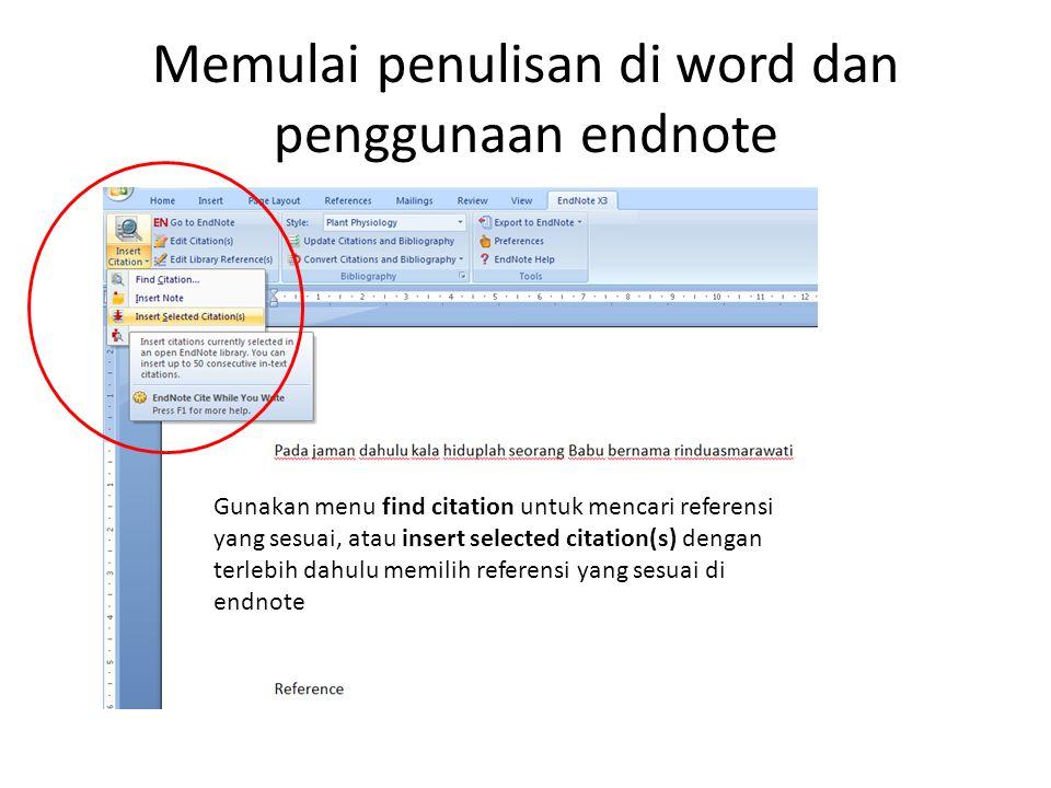 Memulai penulisan di word dan penggunaan endnote Gunakan menu find citation untuk mencari referensi yang sesuai, atau insert selected citation(s) deng