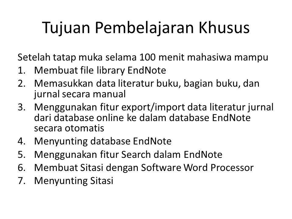 Tujuan Pembelajaran Khusus Setelah tatap muka selama 100 menit mahasiwa mampu 1.Membuat file library EndNote 2.Memasukkan data literatur buku, bagian