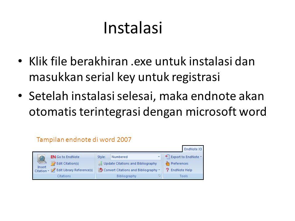 Instalasi • Klik file berakhiran.exe untuk instalasi dan masukkan serial key untuk registrasi • Setelah instalasi selesai, maka endnote akan otomatis
