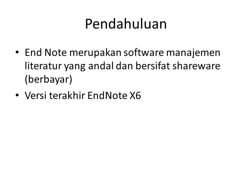 Pendahuluan • End Note merupakan software manajemen literatur yang andal dan bersifat shareware (berbayar) • Versi terakhir EndNote X6