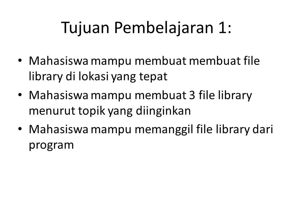 Tujuan Pembelajaran 1: • Mahasiswa mampu membuat membuat file library di lokasi yang tepat • Mahasiswa mampu membuat 3 file library menurut topik yang