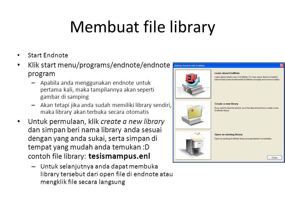 Membuat file library • Start Endnote • Klik start menu/programs/endnote/endnote program – Apabila anda menggunakan endnote untuk pertama kali, maka ta