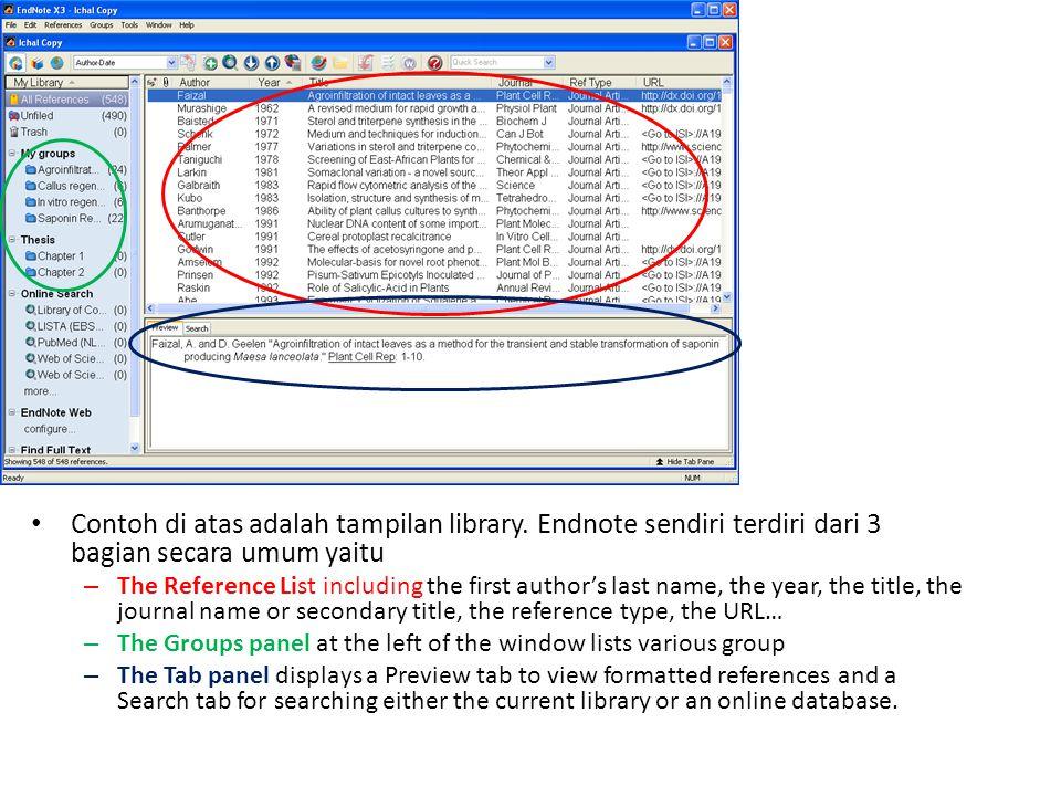 • Contoh di atas adalah tampilan library. Endnote sendiri terdiri dari 3 bagian secara umum yaitu – The Reference List including the first author's la
