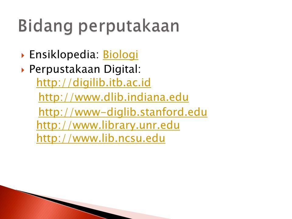  Ensiklopedia: BiologiBiologi  Perpustakaan Digital: http://digilib.itb.ac.idhttp://digilib.itb.ac.id http://www.dlib.indiana.edu http://www-diglib.