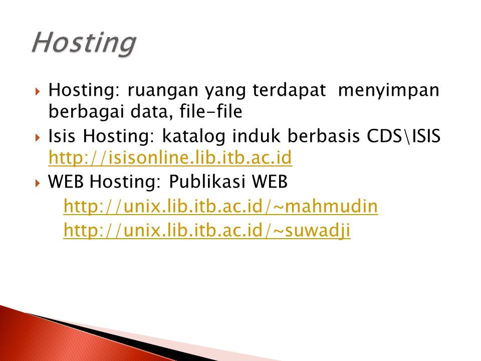  Hosting: ruangan yang terdapat menyimpan berbagai data, file-file  Isis Hosting: katalog induk berbasis CDS\ISIS http://isisonline.lib.itb.ac.id ht