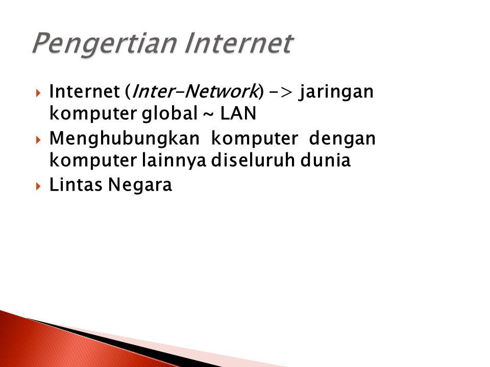  Internet (Inter-Network) -> jaringan komputer global ~ LAN  Menghubungkan komputer dengan komputer lainnya diseluruh dunia  Lintas Negara
