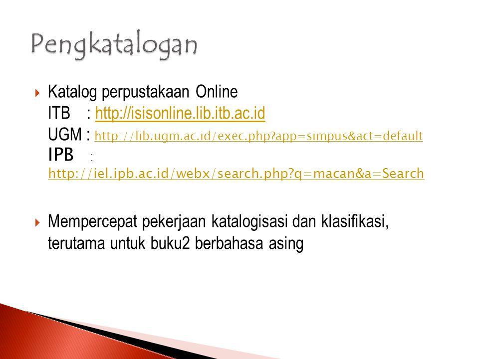  Katalog perpustakaan Online ITB : http://isisonline.lib.itb.ac.id UGM : http://lib.ugm.ac.id/exec.php?app=simpus&act=default IPB : http://iel.ipb.ac