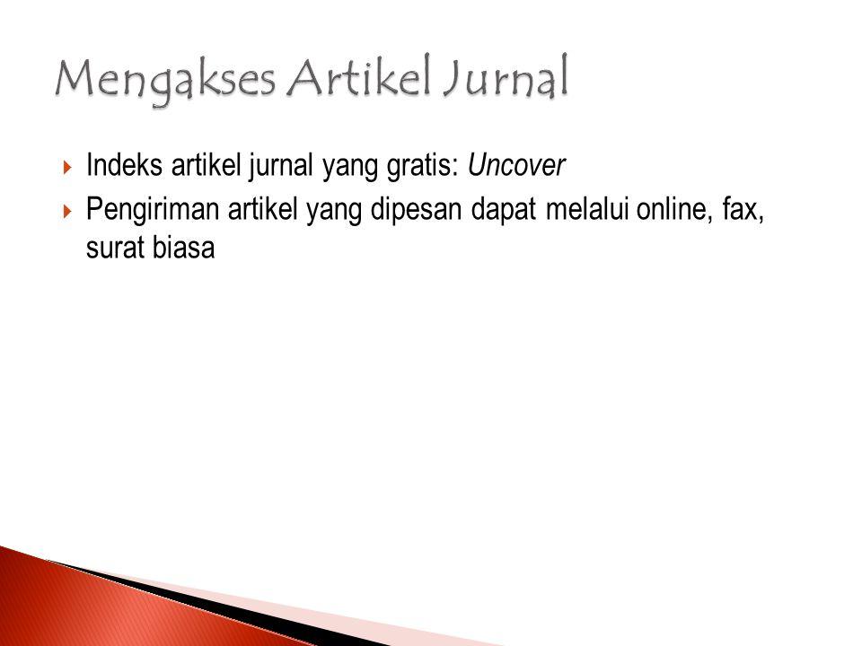  Indeks artikel jurnal yang gratis: Uncover  Pengiriman artikel yang dipesan dapat melalui online, fax, surat biasa