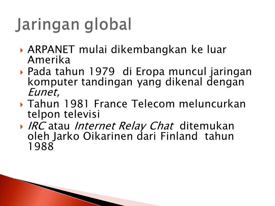  ARPANET mulai dikembangkan ke luar Amerika  Pada tahun 1979 di Eropa muncul jaringan komputer tandingan yang dikenal dengan Eunet,  Tahun 1981 Fra