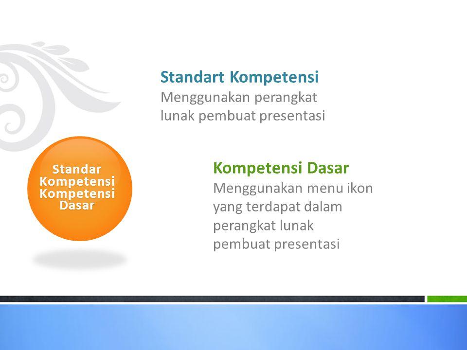 Standart Kompetensi Menggunakan perangkat lunak pembuat presentasi Menggunakan menu ikon yang terdapat dalam perangkat lunak pembuat presentasi Standar Kompetensi Kompetensi Dasar
