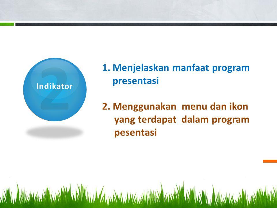 2Indikator 1.Menjelaskan manfaat program presentasi 2.