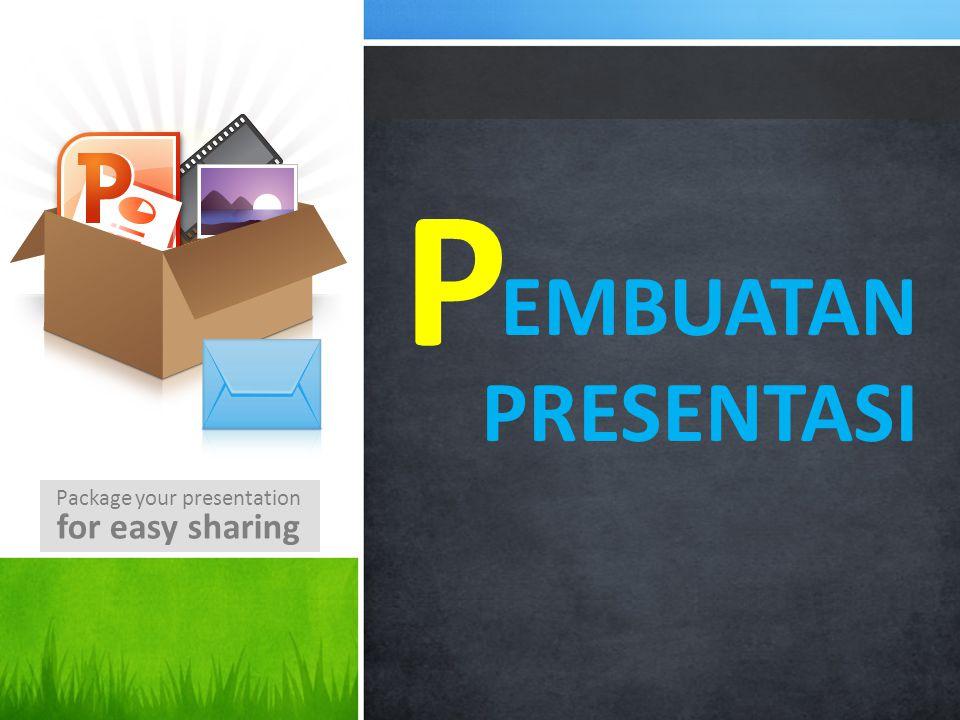 Package your presentation for easy sharing EMBUATAN PRESENTASI P